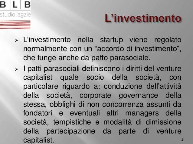 """ L'investimento nella startup viene regolato normalmente con un """"accordo di investimento"""", che funge anche da patto paras..."""