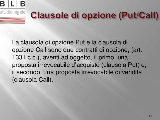 La clausola di opzione Put e la clausola di opzione Call sono due contratti di opzione, (art. 1331 c.c.), aventi ad oggett...