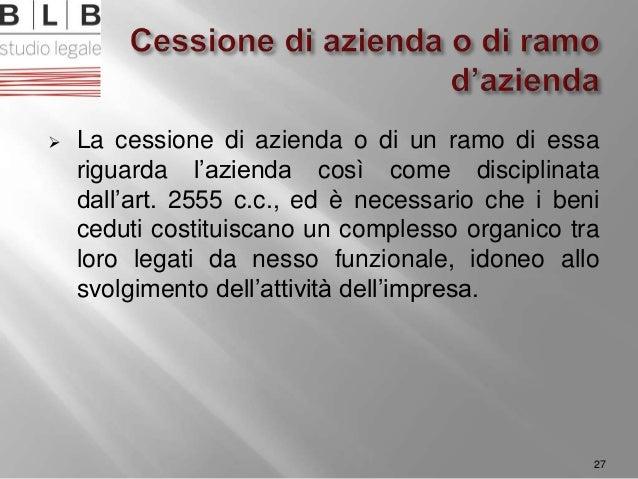  La cessione di azienda o di un ramo di essa riguarda l'azienda così come disciplinata dall'art. 2555 c.c., ed è necessar...
