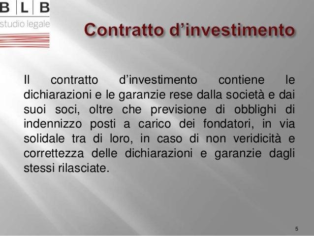 Il contratto d'investimento contiene le dichiarazioni e le garanzie rese dalla società e dai suoi soci, oltre che previsio...