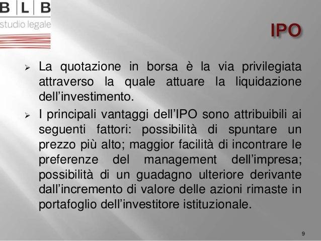  La quotazione in borsa è la via privilegiata attraverso la quale attuare la liquidazione dell'investimento.  I principa...