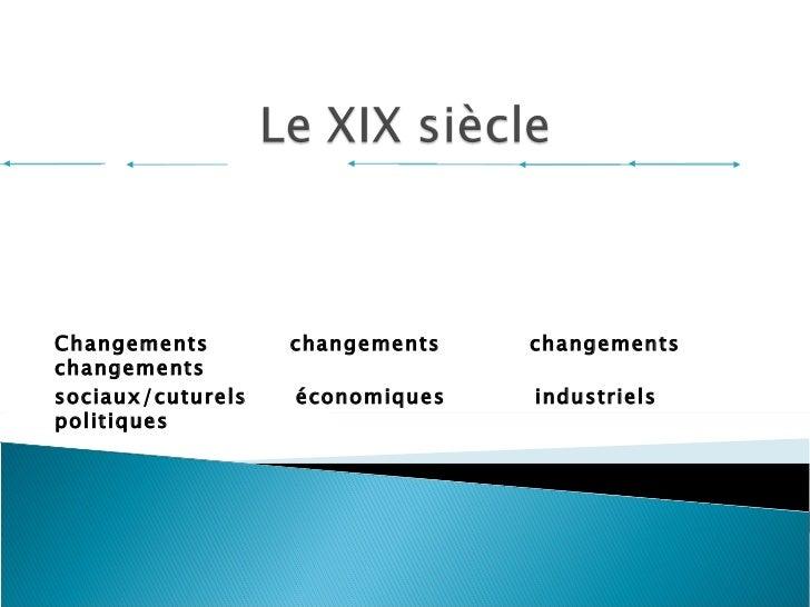 Changements  changements  changements  changements  sociaux/cuturels  économiques  industriels  politiques