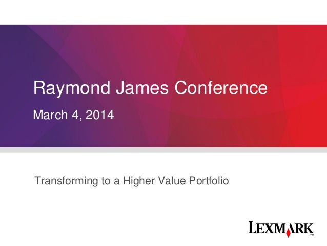 Transforming to a Higher Value Portfolio March 4, 2014 Raymond James Conference