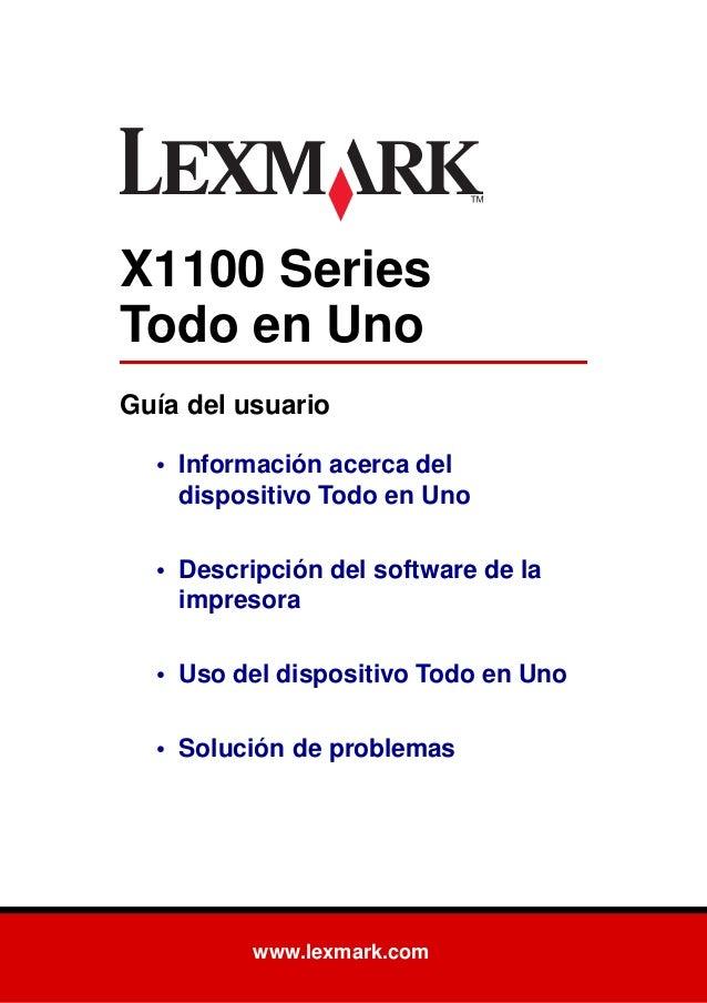 www.lexmark.com X1100 Series Todo en Uno Guía del usuario • Información acerca del dispositivo Todo en Uno • Descripción d...