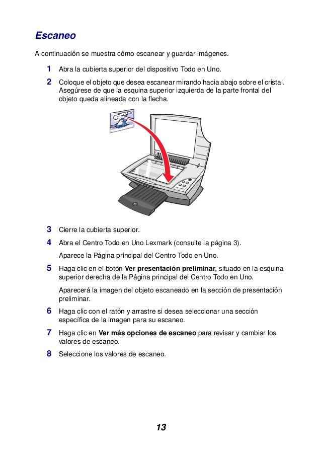 13 Escaneo A continuación se muestra cómo escanear y guardar imágenes. 1 Abra la cubierta superior del dispositivo Todo en...