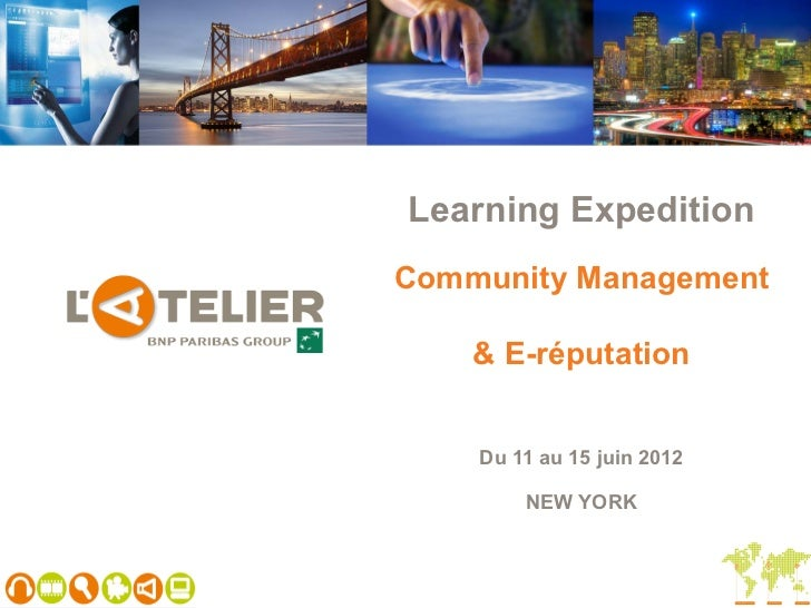 Learning ExpeditionCommunity Management    & E-réputation    Du 11 au 15 juin 2012        NEW YORK