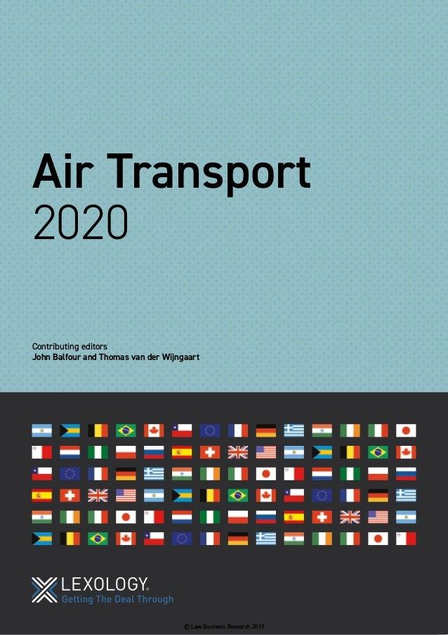 Air Transport 2020 Contributing editors John Balfour and Thomas van der Wijngaart © Law Business Research 2019