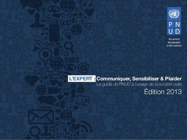 Édition 2013 L'EXPERT : Communiquer, Sensibiliser & Plaider Le guide du PNUD à l'usage de la société civile