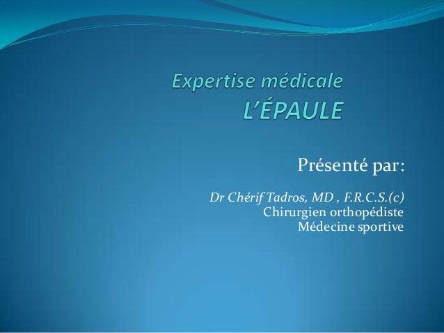 Présenté par: Dr Chérif Tadros, MD , F.R.C.S.(c) Chirurgien orthopédiste Médecine sportive