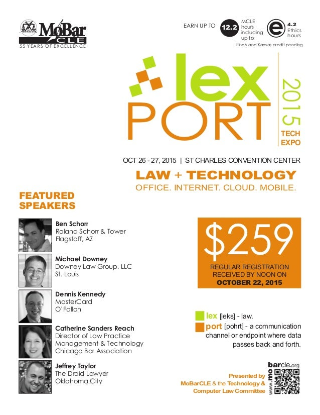 PORT 2015 lex OCT 26 - 27, 2015 | ST CHARLES CONVENTION CENTER TECH EXPO LAW + TECHNOLOGY OFFICE. INTERNET. CLOUD. MOBILE....