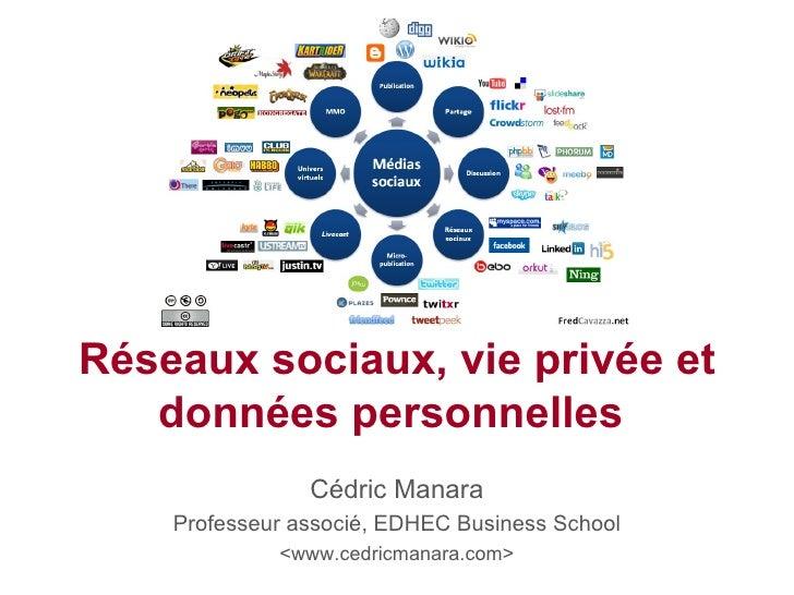 Réseaux sociaux, vie privée et    données personnelles                 Cédric Manara     Professeur associé, EDHEC Busines...