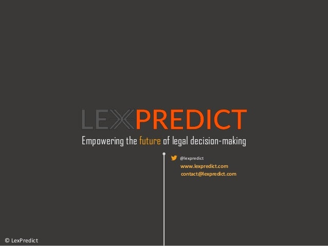Empowering the future of legal decision-making © LexPredict @lexpredict www.lexpredict.com contact@lexpredict.com