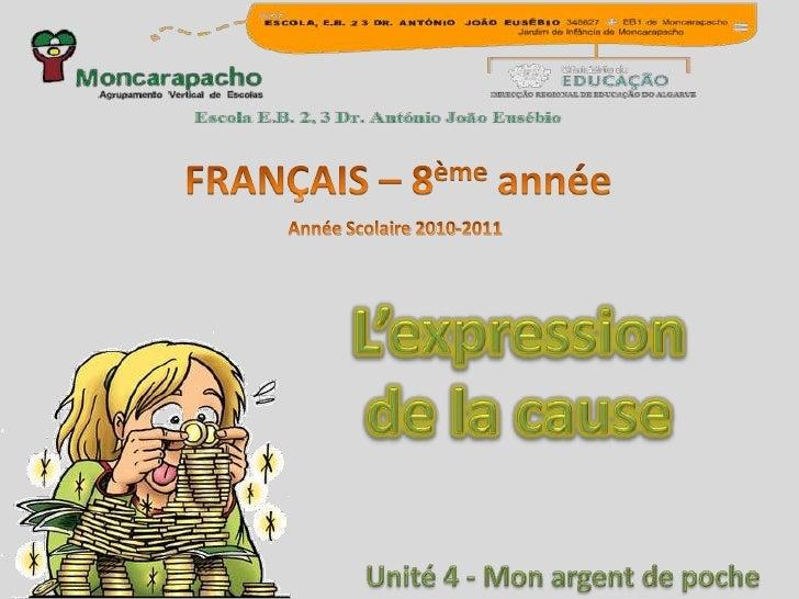 FRANÇAIS – 8ème année<br />Année Scolaire 2010-2011<br />L'expression<br />de la cause<br />Unité 4 - Monargent de poche<b...