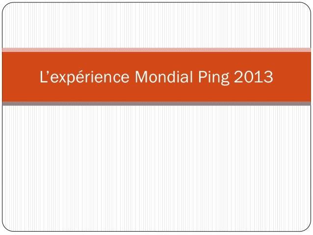L'expérience Mondial Ping 2013