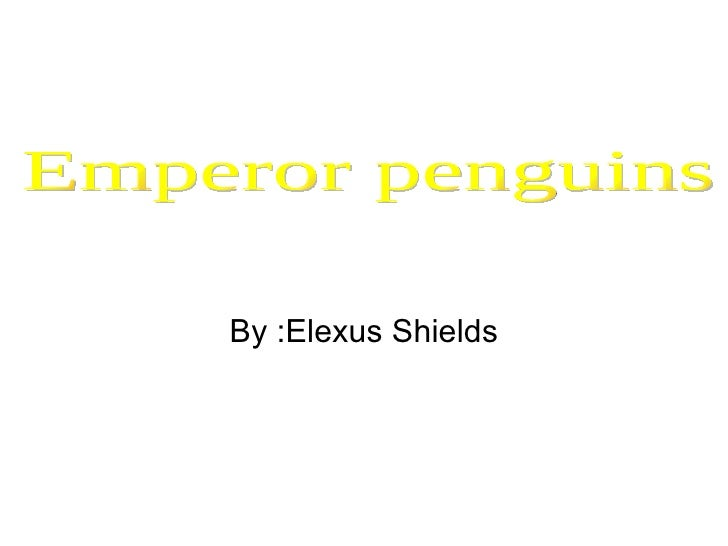 By :Elexus Shields Emperor penguins