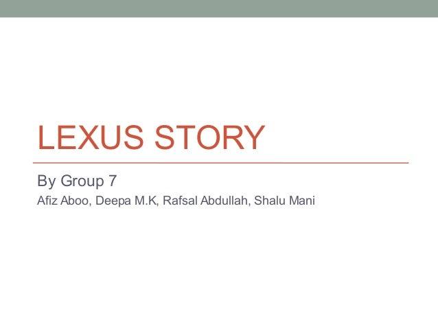 LEXUS STORYBy Group 7Afiz Aboo, Deepa M.K, Rafsal Abdullah, Shalu Mani
