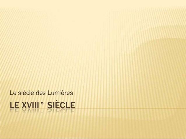 Le siècle des Lumières  LE XVIII° SIÈCLE