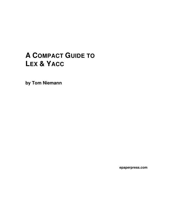 A COMPACT GUIDE TO LEX & YACC  by Tom Niemann                          epaperpress.com