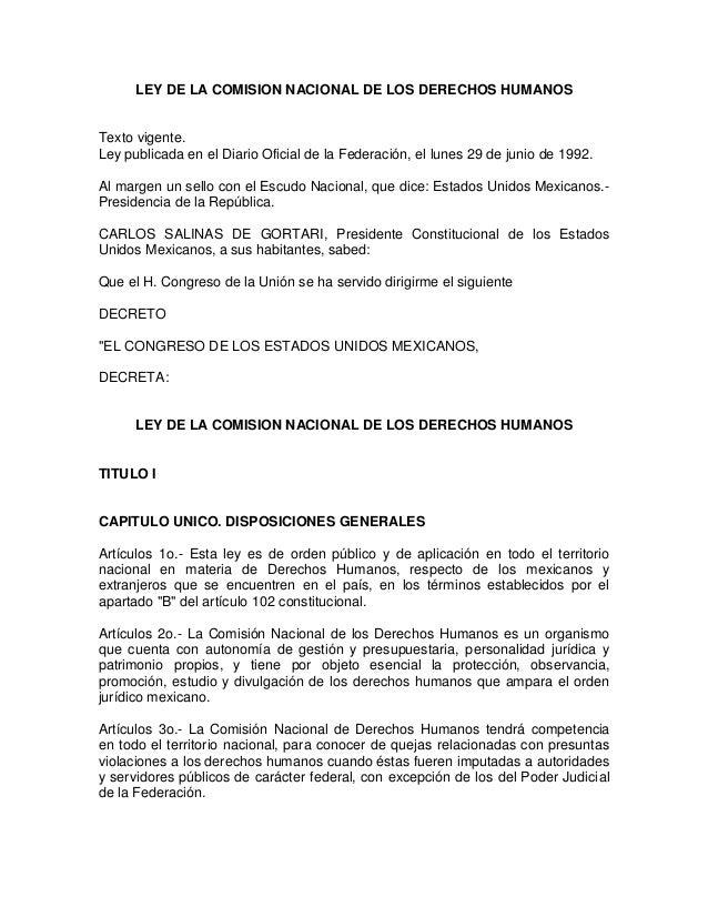 LEY DE LA COMISION NACIONAL DE LOS DERECHOS HUMANOS  Texto vigente. Ley publicada en el Diario Oficial de la Federación, e...