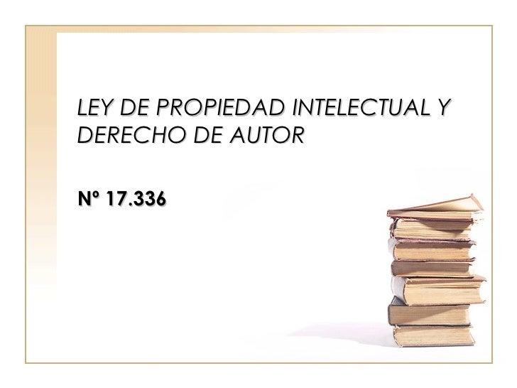 LEY DE PROPIEDAD INTELECTUAL Y DERECHO DE AUTOR Nº 17.336