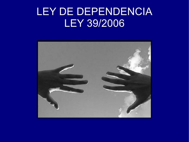 LEY DE DEPENDENCIA LEY 39/2006
