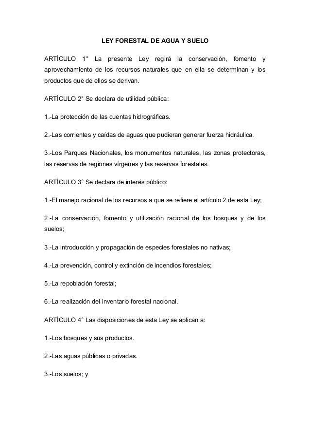 LEY FORESTAL DE AGUA Y SUELO ARTÍCULO 1° La presente Ley regirá la conservación, fomento y aprovechamiento de los recursos...