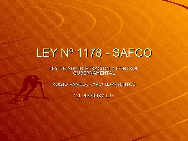 LEY Nº 1178 - SAFCO LEY DE ADMINISTRACION Y CONTROL GUBERNAMENTAL ROSIO PAMELA TAPIA BARRIENTOS C.I. 4774487 L.P.