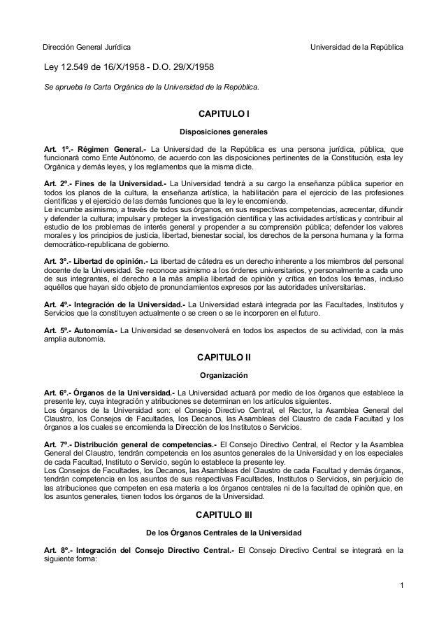 Dirección General Jurídica Universidad de la República Ley 12.549 de 16/X/1958 - D.O. 29/X/1958 Se aprueba la Carta Orgáni...