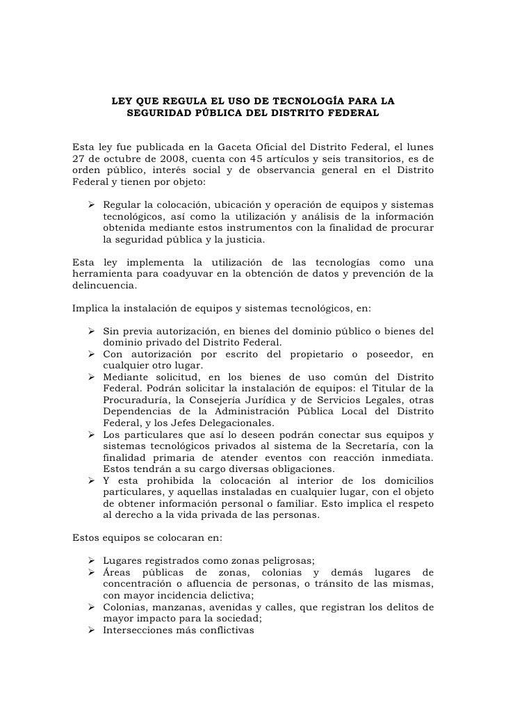 LEY QUE REGULA EL USO DE TECNOLOGÍA PARA LA           SEGURIDAD PÚBLICA DEL DISTRITO FEDERAL   Esta ley fue publicada en l...