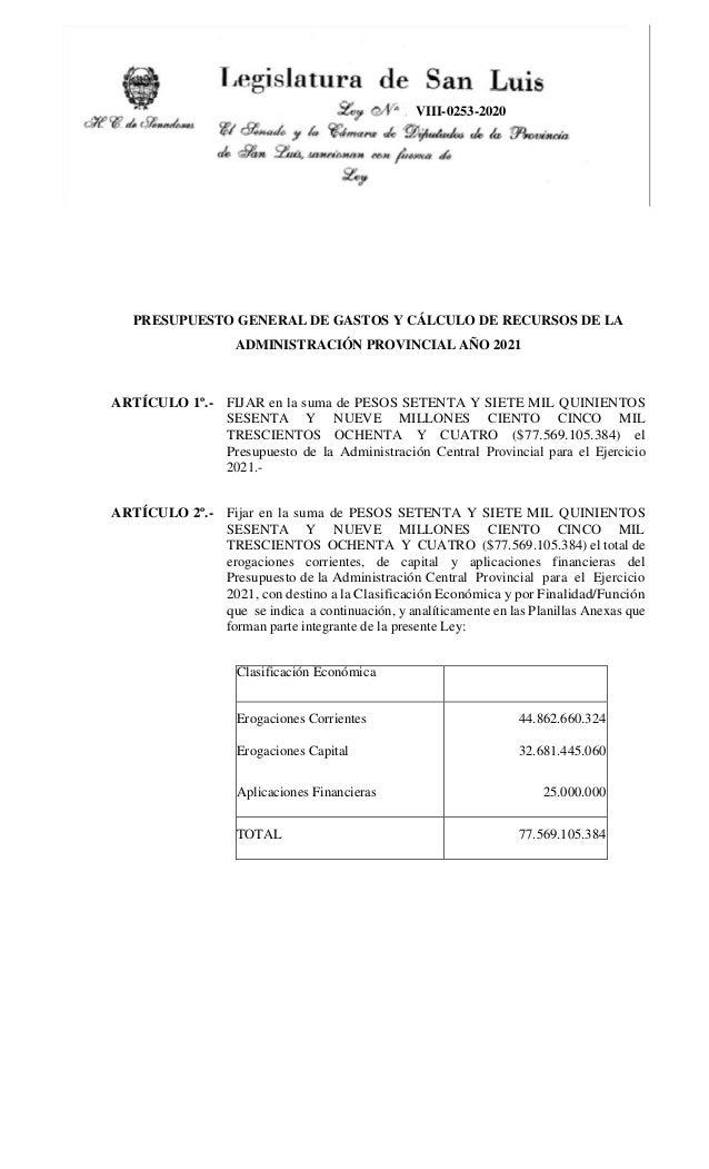 VIII-0253-2020 PRESUPUESTO GENERAL DE GASTOS Y C�LCULO DE RECURSOS DE LA ADMINISTRACI�N PROVINCIAL A�O 2021 ART�CULO 1�.- ...