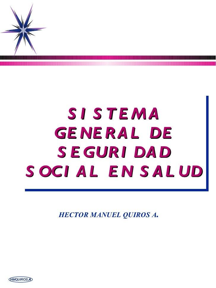 SISTEMA GENERAL DE SEGURIDAD SOCIAL EN SALUD HECTOR MANUEL QUIROS A .