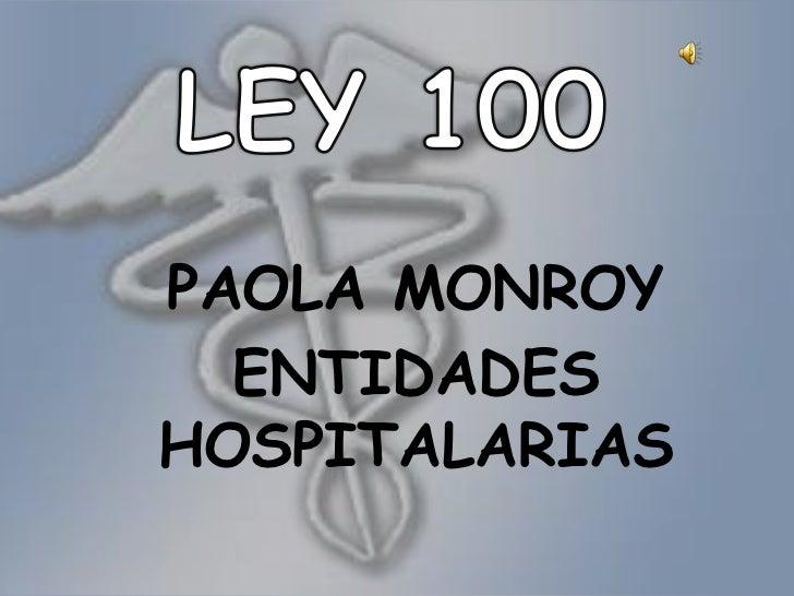 LEY 100<br />PAOLA MONROY<br />ENTIDADES HOSPITALARIAS<br />