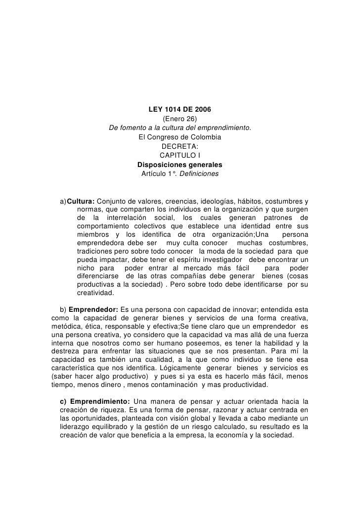 LEY 1014 DE 2006<br />(Enero 26)<br />De fomento a la cultura del emprendimiento.<br />El Congreso de Colombia<br />DECRET...