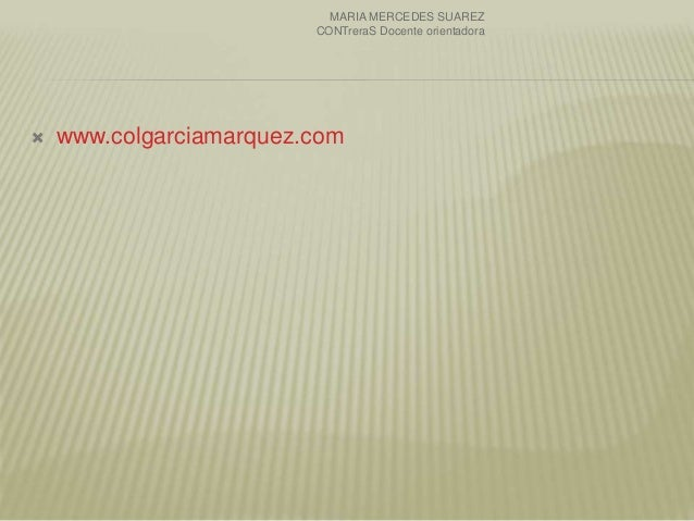  www.colgarciamarquez.com MARIA MERCEDES SUAREZ CONTreraS Docente orientadora