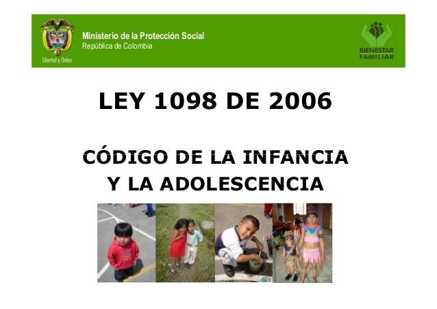 Ministerio de la Protección SocialRepública de Colombia    LEY 1098 DE 2006CÓDIGO DE LA INFANCIA  Y LA ADOLESCENCIA