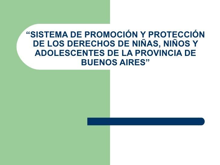 """"""" SISTEMA DE PROMOCIÓN Y PROTECCIÓN DE LOS DERECHOS DE NIÑAS, NIÑOS Y ADOLESCENTES DE LA PROVINCIA DE BUENOS AIRES"""""""