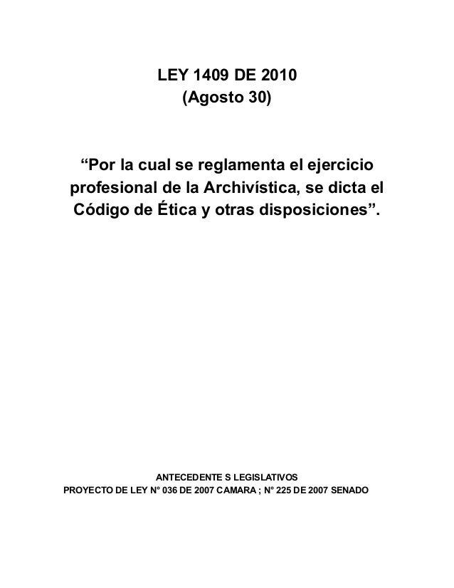 """LEY 1409 DE 2010 (Agosto 30) """"Por la cual se reglamenta el ejercicio profesional de la Archivística, se dicta el Código de..."""