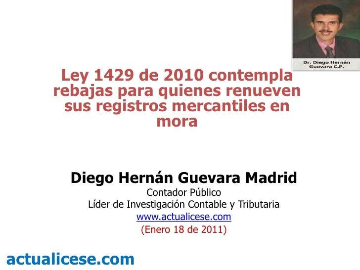Ley 1429 de 2010 contempla rebajas para quienes renueven sus registros mercantiles en mora<br />Diego Hernán Guevara Madri...