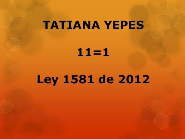TATIANA YEPES 11=1 Ley 1581 de 2012