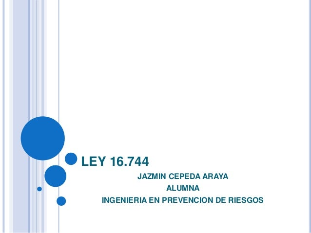 LEY 16.744 JAZMIN CEPEDA ARAYA ALUMNA INGENIERIA EN PREVENCION DE RIESGOS
