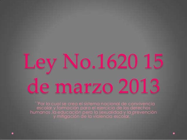 Ley No.1620 15de marzo 2013  ´´Por la cual se crea el sistema nacional de convivencia   escolar y formación para el ejerci...