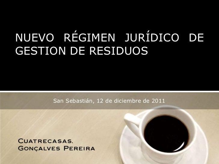 NUEVO RÉGIMEN JURÍDICO DEGESTION DE RESIDUOS     San Sebastián, 12 de diciembre de 2011