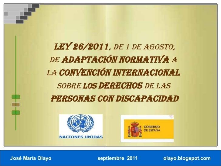 Ley 26/2011, de 1 de agosto,               de adaptación normativa a              la Convención Internacional             ...