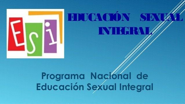 EDUCACIÓN SEXUAL INTEGRAL Programa Nacional de Educación Sexual Integral
