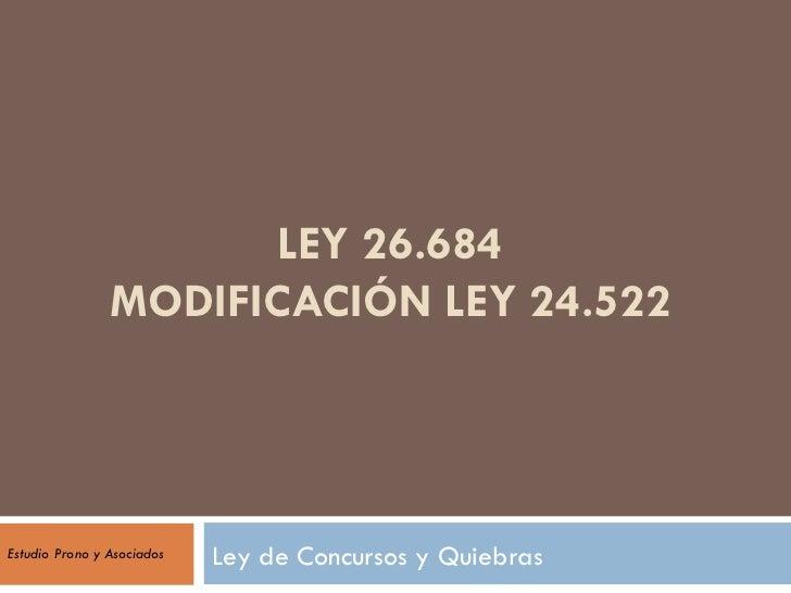 LEY 26.684 MODIFICACIÓN LEY 24.522 Ley de Concursos y Quiebras Estudio Prono y Asociados