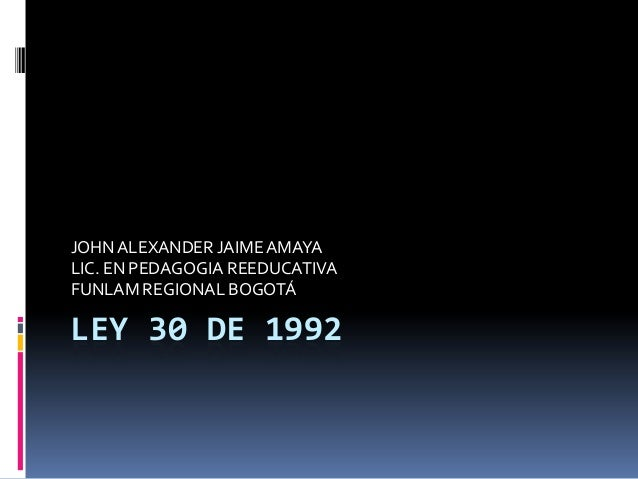 JOHN ALEXANDER JAIME AMAYALIC. EN PEDAGOGIA REEDUCATIVAFUNLAM REGIONAL BOGOTÁLEY 30 DE 1992