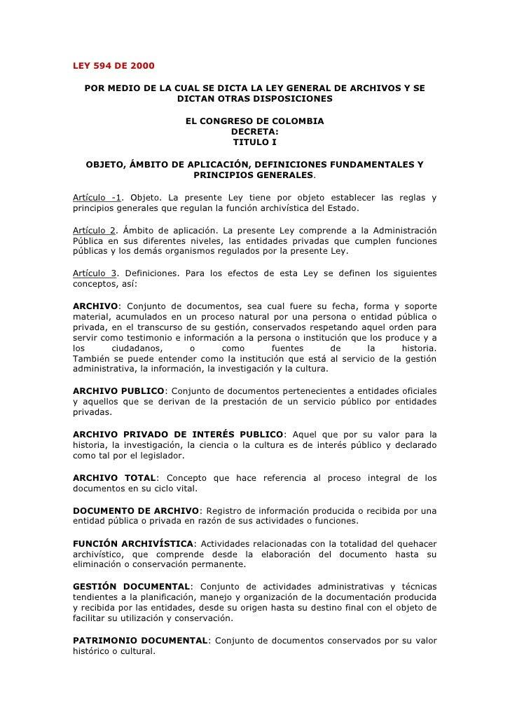 LEY 594 DE 2000    POR MEDIO DE LA CUAL SE DICTA LA LEY GENERAL DE ARCHIVOS Y SE                   DICTAN OTRAS DISPOSICIO...