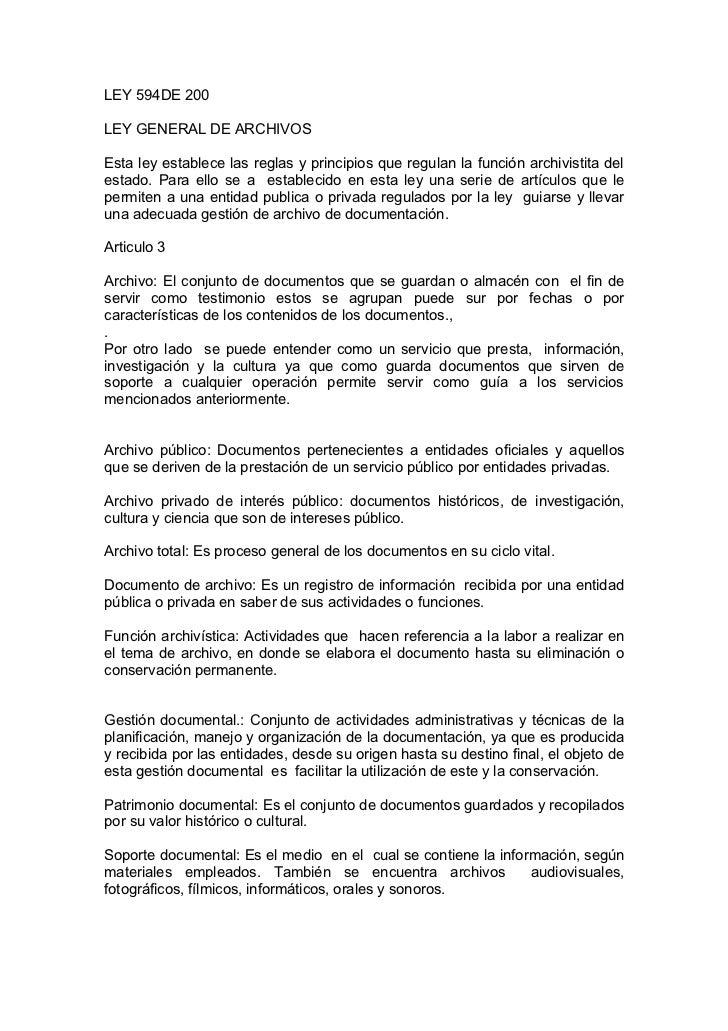 LEY 594DE 200LEY GENERAL DE ARCHIVOSEsta ley establece las reglas y principios que regulan la función archivistita delesta...