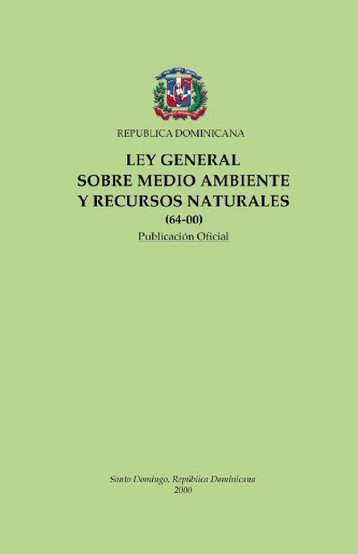 REPUBLICA DOMINICANA     LEY GENERALSOBRE MEDIO AMBIENTEY RECURSOS NATURALES                (64-00)         Publicación Of...