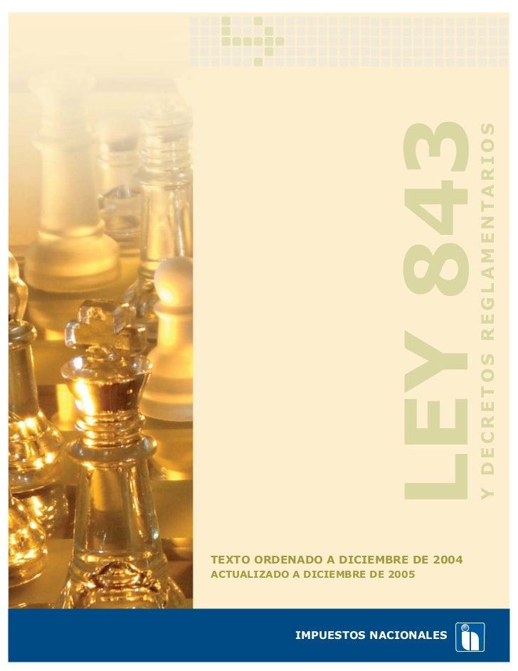 LEY 843    Y DECRETOS REGLAMENTARIOSTEXTO ORDENADO A DICIEMBRE DE 2004ACTUALIZADO A DICIEMBRE DE 2005            IMPUESTOS...